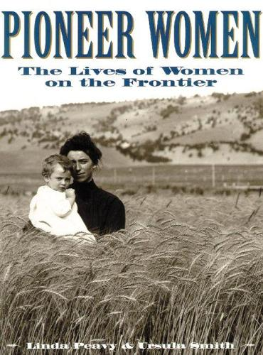Pioneer Women: The Lives of Women on the Frontier (Paperback)