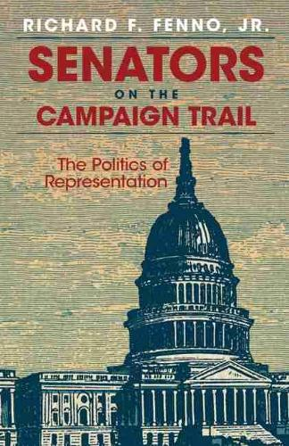 Senators on the Campaign Trail: The Politics of Representation (Paperback)