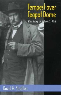 Tempest Over Teapot Dome: The Story of Albert B. Fall (Hardback)