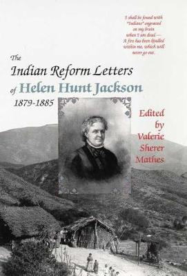 The Indian Reform Letters of Helen Hunt Jackson, 1879-1885 (Hardback)