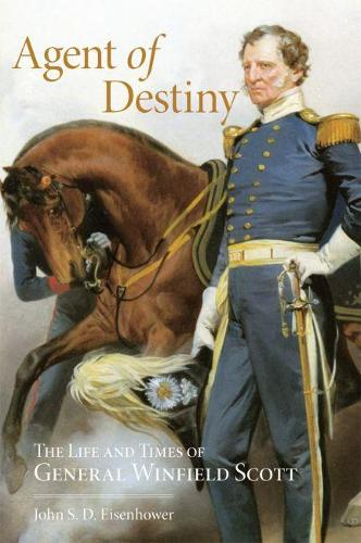 Agent of Destiny: The Life and Times of General Winfield Scott (Paperback)