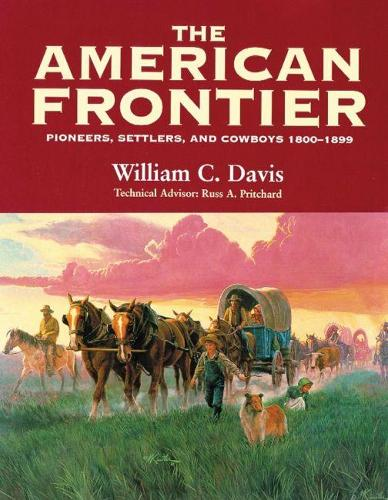 The American Frontier: Pioneers, Settlers and Cowboys 1800-1899 (Paperback)