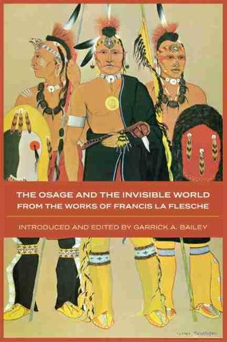 The Osage and the Invisible World: From the Works of Francis La Flesche (Paperback)