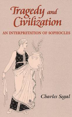 Tragedy and Civilization: An Interpretation of Sophocles (Paperback)