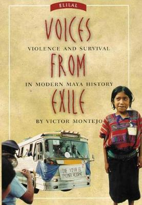 Voices from Exile: Violence and Survival in Modern Maya History (Hardback)