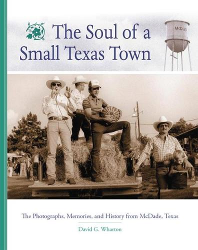 Soul of a Small Texas Town: Photographs, Memories, and History (Hardback)