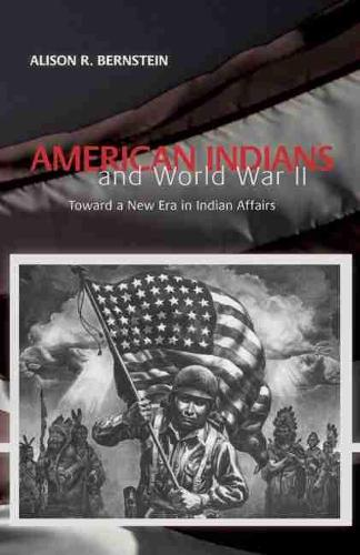 American Indians and World War II: Toward a New Era in Indian Affairs (Paperback)