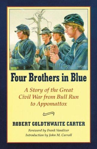 Four Brothers in Blue: Or, Sunshine and Shadows of the War of the Rebellion - A Story of the Great Civil War from Bull Run to Appomattox (Paperback)