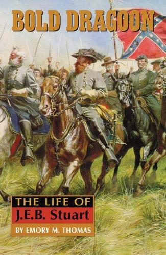 Bold Dragoon: The Life of J.E.B. Stuart (Paperback)
