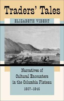 Trader's Tales: Narratives of Cultural Encounters in the Columbia Plateau, 1807-1846 (Paperback)