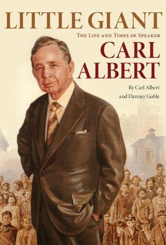 Little Giant: The Life and Times of Speaker Carl Albert (Paperback)