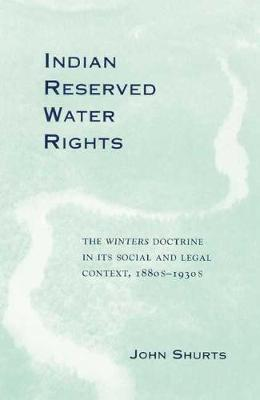 Indian Reserved Water Rights: The Winters Doctrine in Its Social and Legal Context (Hardback)