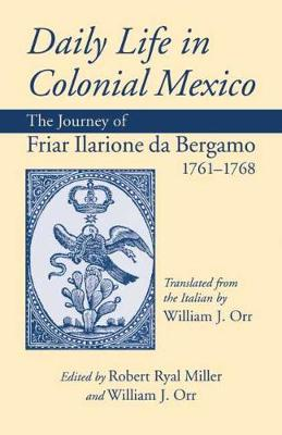 Daily Life in Colonial Mexico: The Journey of Friar Ilarione da Bergamo, 1761-1768 (Hardback)