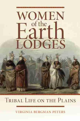 Women of the Earth Lodges: Tribal Life on the Plains (Paperback)