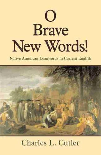 O Brave New Words!: Native American Loanwords in Current English (Paperback)