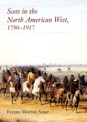 Scots in the North American West, 1790-1917 (Hardback)