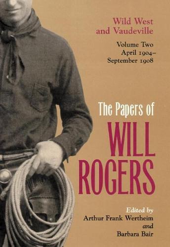 Papers of Will Rogers: The Papers of Will Rogers Wild West and Vaudeville, April 1904-September 1908 v. 2 (Hardback)