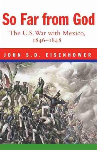 So Far from God: The U.S. War with Mexico, 1846-1848 (Paperback)