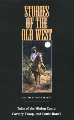 Stories of the Old West: Tales of the Mining Camp, Cavalry Troop, and Cattle Ranch (Paperback)