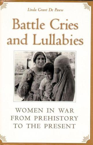 Battle Cries and Lullabies: Women in the War from Prehistory to the Present (Paperback)