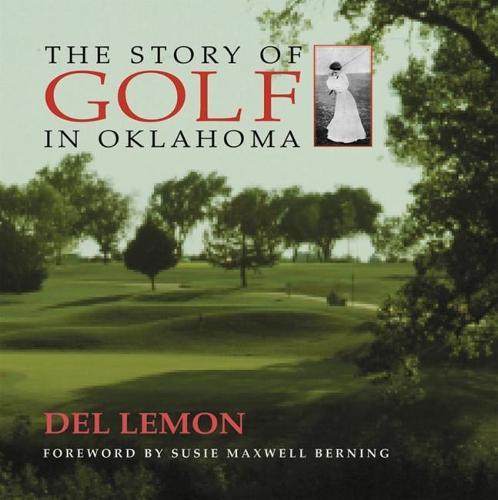 The Story of Golf in Oklahoma (Hardback)