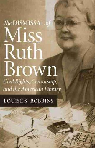 Dismissal of Miss Ruth Brown: Civil Rights, Censorship, and the American Library (Paperback)