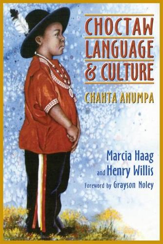 Choctaw Language and Culture: Chahta Anumpa - With Choctaw-English and English-Choctaw Glossaries (Paperback)