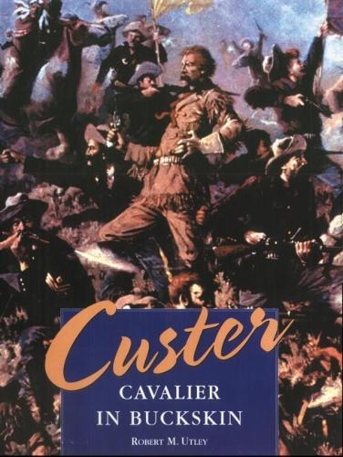 Custer: Cavalier in Buckskin (Hardback)