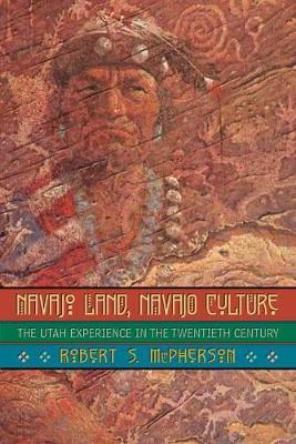 Navajo Land, Navajo Culture: The Utah Experience in the Twentieth Century (Hardback)