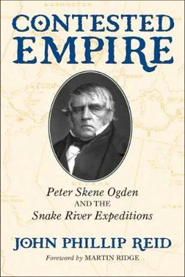 Contested Empire: Peter Skene Ogden and the Snake River Expeditions (Hardback)