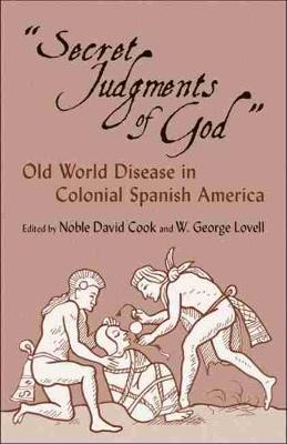 Secret Judgments of God: Old World Disease in Colonial Spanish America (Paperback)
