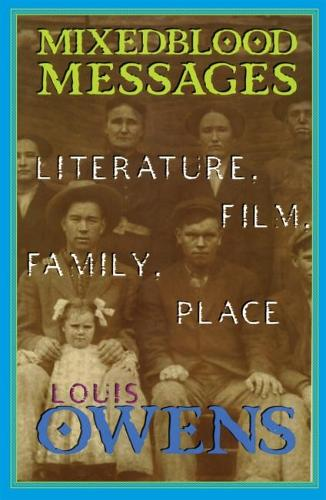 Mixedblood Messages: Literature, Film, Family, Place - American Indian Literature & Critical Studies v. 26 (Paperback)