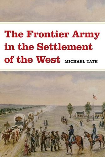 The Frontier Army in the Settlement of the West (Paperback)