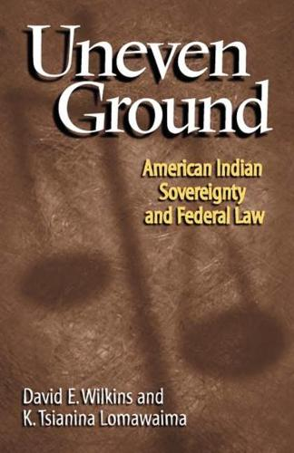 Uneven Ground: American Indian Sovereignty and the Federal Law (Paperback)