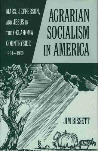 Agrarian Socialism in America: Marx, Jefferson and Jesus in the Oklahoma Countryside, 1904-1920 (Paperback)