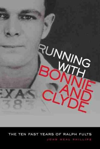 Running With Bonnie and Clyde: The Ten Fast Years of Ralph Fults (Paperback)