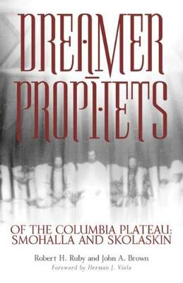 Dreamer-prophets of the Columbia Plateau: Smohalla and Skolaskin (Paperback)