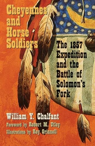 Cheyennes and Horse Soldiers: The 1857 Expedition and the Battle of Solomon's Fork (Paperback)