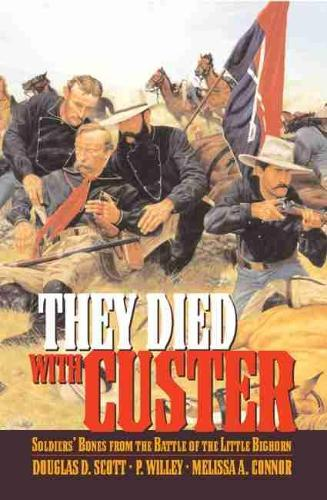 They Died with Custer: Soldiers' Bones from the Battle of the Little Bighorn (Paperback)