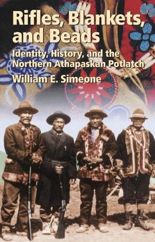 Rifles, Blankets and Beads: Identity, History and the Northern Athapaskan Potlatch. (Paperback)