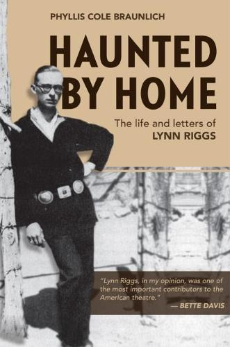 Haunted by Home: The Life and Letters of Lynn Riggs (Paperback)