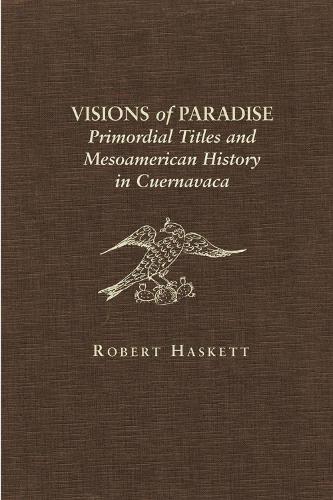 Visions of Paradise: Primordial Titles and Mesoamerican History in Cuernavaca (Hardback)