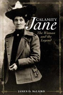 Calamity Jane: The Women and the Legend (Hardback)