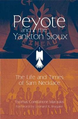 Peyote and the Yankton Sioux: The Life and Times of Sam Necklace (Hardback)
