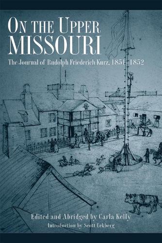 On the Upper Missouri: The Journal of Rudolf Friederich Kurz 1851-1852 (Paperback)