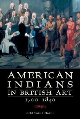 American Indians in British Art, 1700-1840 (Hardback)