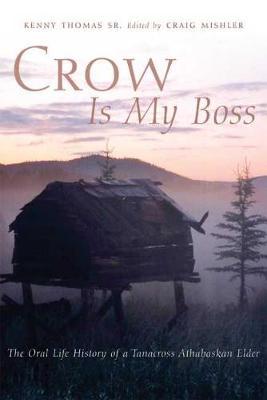 Crow is My Boss: The Oral Life History of a Tanacross Athabaskan Elder (Hardback)
