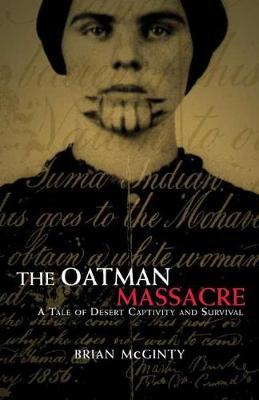 The Oatman Massacre: A Tale of Desert Captivity and Survival (Hardback)