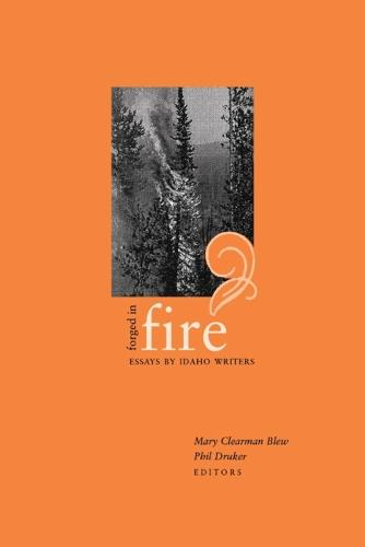 Forged in Fire: Essays by Idaho Writers (Paperback)