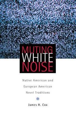 Muting White Noise: Native American and European American Novel Traditions (Hardback)